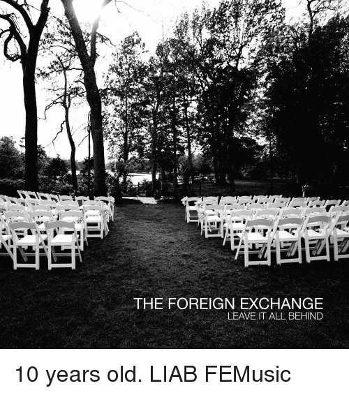 foreign exchange: THE FOREIGN EXCHANGE  LEAVE IT ALL BEHIND 10 years old. LIAB FEMusic
