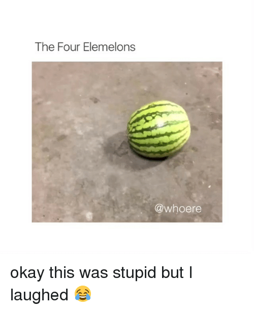 Elemelons: The Four Elemelons  @whoere okay this was stupid but I laughed 😂