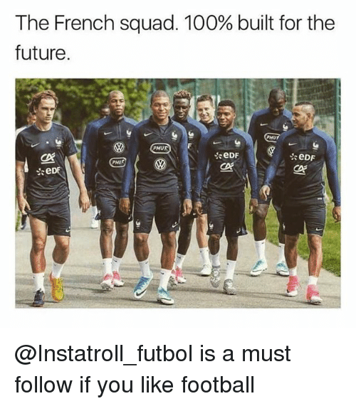 Anaconda, Football, and Future: The French squad. 100% built for the  future  PHUP  PMUR  CO @Instatroll_futbol is a must follow if you like football