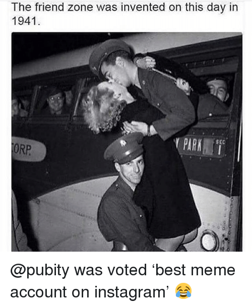Instagram, Meme, and Memes: The friend zone was invented on this day in  1941  SEC  ORP @pubity was voted 'best meme account on instagram' 😂