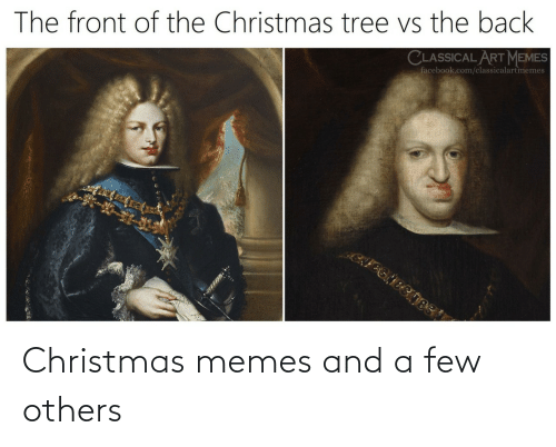 facebook.com: The front of the Christmas tree vs the back  CLASSICAL ART MEMES  facebook.com/classicalartmemes Christmas memes and a few others