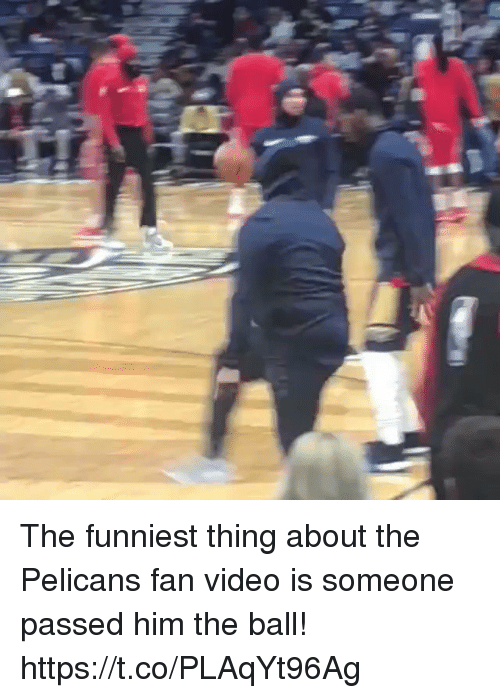 Memes, Video, and 🤖: The funniest thing about the Pelicans fan video is someone passed him the ball!  https://t.co/PLAqYt96Ag