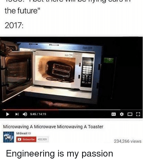 """Memes, 🤖, and Beast: the future""""  2017:  4 5:45 14:19  Microwaving A Microwave Microwaving A Toaster  Mr Beast  a Subscribe  453  234,266 views Engineering is my passion"""