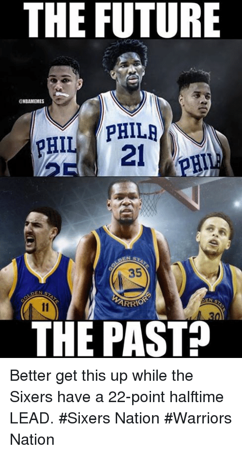 Future, Nba, and Sixers: THE FUTURE  CNBAMEMES  PHIL PHIL;  21  HI  35  LOEN  EN S  THE PAST? Better get this up while the Sixers have a 22-point halftime LEAD.  #Sixers Nation #Warriors Nation