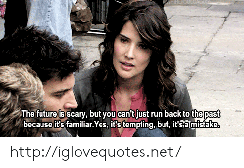 tempting: The future is scary, but youcant just run back to the past  because it's familiar.Yes, it's tempting, but, it'salmistake http://iglovequotes.net/