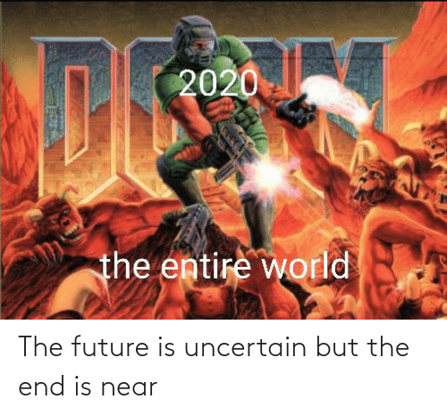 the end is near: The future is uncertain but the end is near