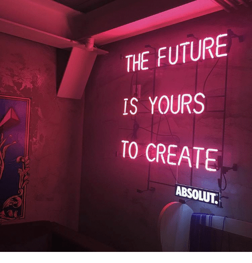 absolut: THE FUTURE  IS YOURS  TO CREATE  ABSOLUT  04