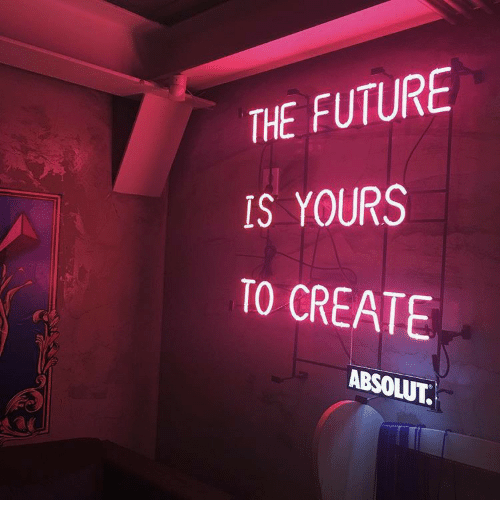 absolut: THE FUTURE  IS YOURS  TO CREATE  ABSOLUT