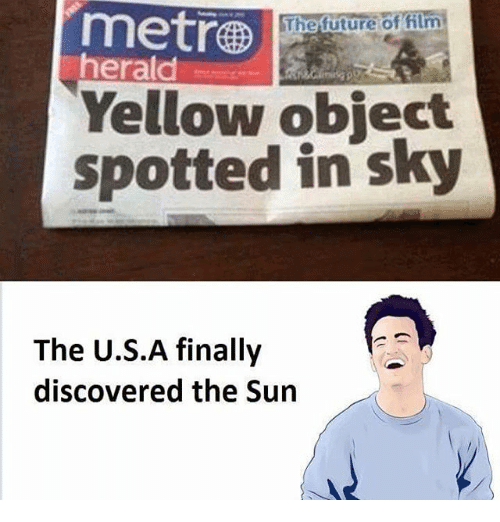Memes and 🤖: The future of film  herald  Yellow object  spotted in sky  The U.S.A finally  discovered the Sun