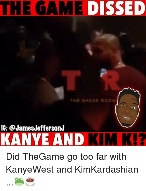 Dissed: THE GAME  DISSED  IG: @JamesJeffersonJ  KANYE AND KIM K!? Did TheGame go too far with KanyeWest and KimKardashian ...🐸☕️