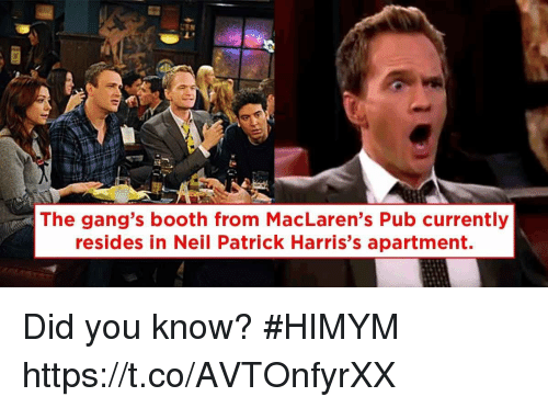Memes, 🤖, and Himym: The gang's booth from MacLaren's Pub currently  resides in Neil Patrick Harris's apartment. Did you know? #HIMYM https://t.co/AVTOnfyrXX