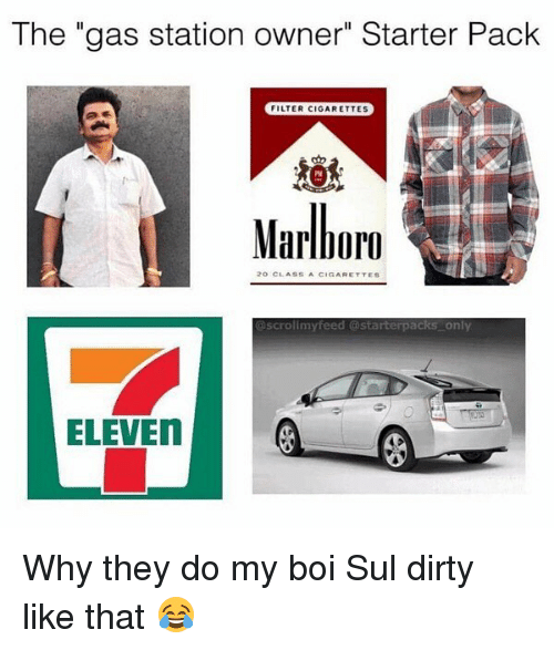"Funny, Dirty, and Gas Station: The ""gas station owner"" Starter Pack  FILTER CIGARETTES  PM  Marlboro  20 CLASSA CIGARETTES  scrollmyfeed @starterpacks only Why they do my boi Sul dirty like that 😂"