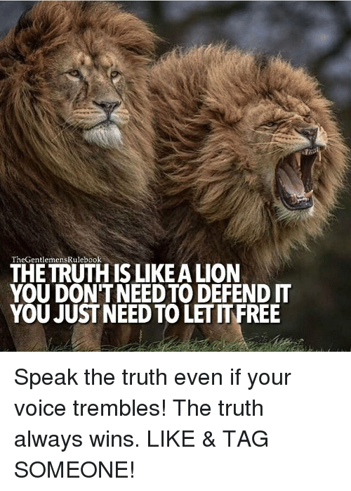 speak the truth: The GentlemensRulebook  THE TRUTH ISLIKEALION  YOU DON'T NEED TO DEFEND IT  YOU JUST NEED TO LETITFREE Speak the truth even if your voice trembles! The truth always wins. LIKE & TAG SOMEONE!