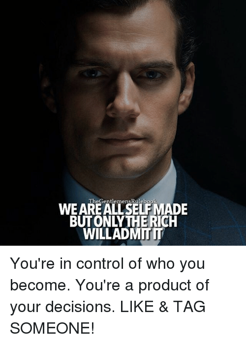 Memes, Control, and Tag Someone: The GentlemensRulebook  WEAREALLSELFMADE  WILL ADMITM You're in control of who you become. You're a product of your decisions. LIKE & TAG SOMEONE!