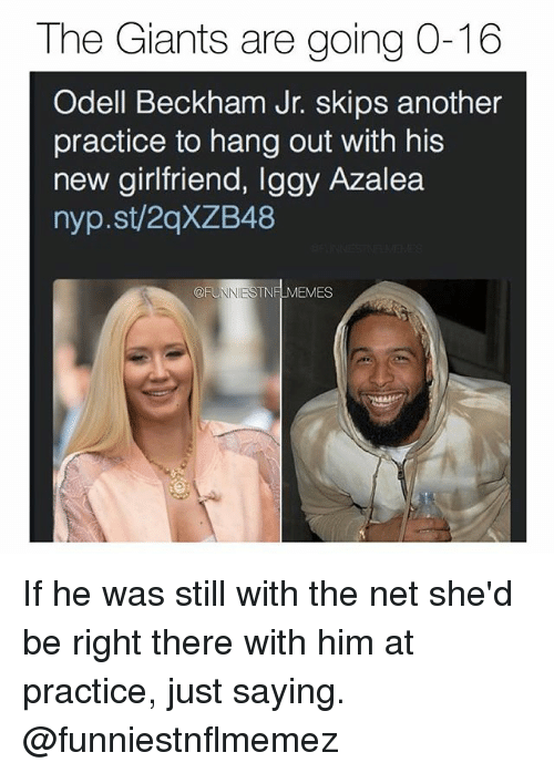 Iggy Azalea, Nfl, and Odell Beckham Jr.: The Giants are going O-16  Odell Beckham Jr. skips another  practice to hang out with his  new girlfriend, Iggy Azalea  nyp.st/2qXZB48  EMES If he was still with the net she'd be right there with him at practice, just saying. @funniestnflmemez