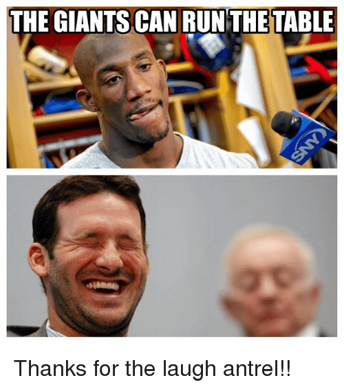 Run, Dallas Cowboys, and Giant: THE GIANTS CAN RUN THE TABLE Thanks for the laugh antrel!!