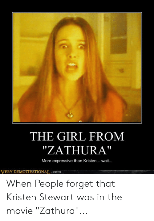 "Kristen Stewart: THE GIRL FROM  ""ZATHURA""  More expressive than Kristen... wait.  VERY DEMOTIVATIONAL.com When People forget that Kristen Stewart was in the movie ""Zathura""..."