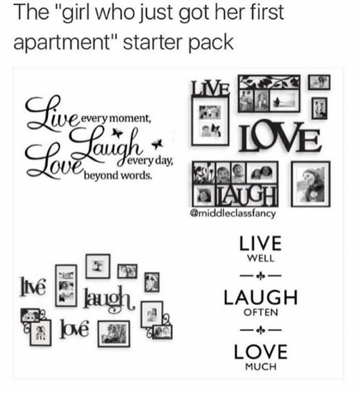 """Dank and 🤖: The """"girl who just got her first  apartment"""" starter pack  LIVE  p every moment,  everyday,  beyond words.  middle class fancy  LIVE  WELL  LAUGH  OFTEN  LOVE  MUCH"""