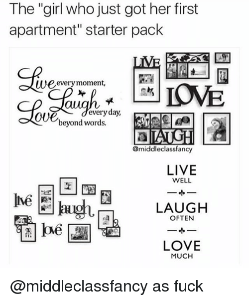 "Funny, Love, and Fuck: The ""girl who just got her first  apartment"" starter pack  SAve  weeverymoment,  every day,  oUe  beyond words.  @middleclassfancy  LIVE  WELL  LAuGH  LOVE  MUCH @middleclassfancy as fuck"