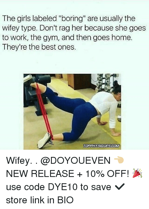 """Girls, Gym, and Work: The girls labeled """"boring"""" are usually the  wifey type. Don't rag her because she goes  to work, the gym, and then goes home.  They're the best ones. Wifey. . @DOYOUEVEN 👈🏼 NEW RELEASE + 10% OFF! 🎉 use code DYE10 to save ✔️ store link in BIO"""