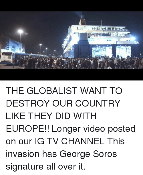 soros: THE GLOBALIST WANT TO DESTROY OUR COUNTRY LIKE THEY DID WITH EUROPE!! Longer video posted on our IG TV CHANNEL This invasion has George Soros signature all over it.