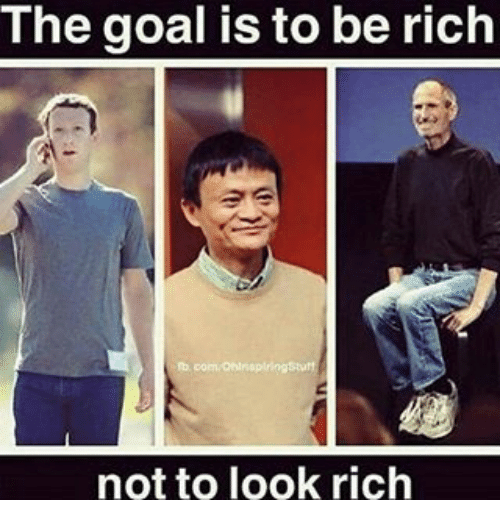 The goal is to be rich not to look rich being rich meme for How to get a rich look