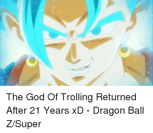 Dragon Ball Z Super: The God Of Trolling Returned After 21 Years xD  - Dragon Ball Z/Super