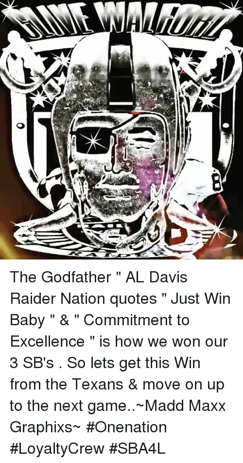 """Winning Baby: The Godfather """" AL Davis  Raider Nation quotes """" Just Win Baby """" & """" Commitment to Excellence """" is how we won our 3 SB's . So lets get this Win from the Texans & move on up to the next game..~Madd Maxx Graphixs~ #Onenation #LoyaltyCrew #SBA4L"""