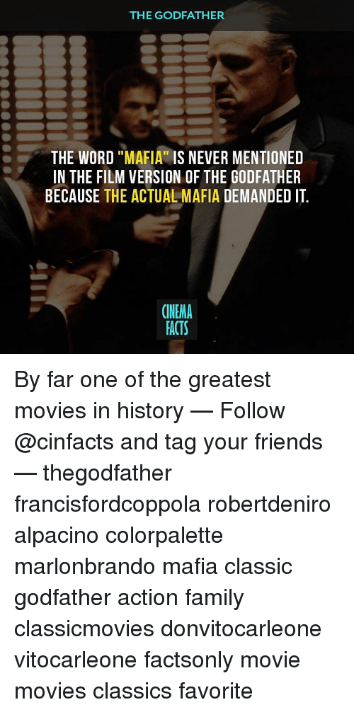 "godfathers: THE GODFATHER  S THE WORD  ""MAFIA"" IS NEVER MENTIONED  IN THE FILM VERSION OF THE GODFATHER  BECAUSE THE ACTUAL MAFIA DEMANDED IT  CINEMA  FACTS By far one of the greatest movies in history — Follow @cinfacts and tag your friends — thegodfather francisfordcoppola robertdeniro alpacino colorpalette marlonbrando mafia classic godfather action family classicmovies donvitocarleone vitocarleone factsonly movie movies classics favorite"