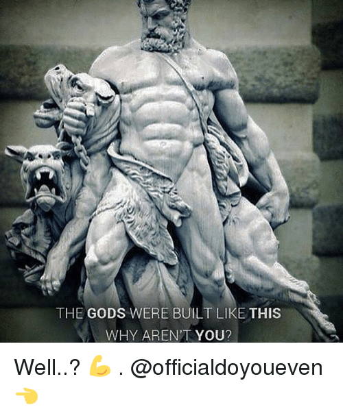 Gym: THE GODS WERE BUILT LIKE THIS  WHY ARENT YOU? Well..? 💪 . @officialdoyoueven 👈