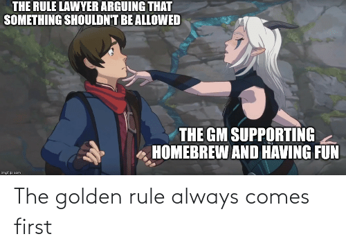 The Golden Rule: The golden rule always comes first