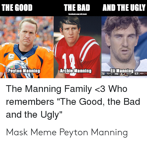 "Archie Manning: THE GOOD  THE BAD  AND THE UGLY  tacabost.com/  Peyton Manning  Archie Manning  Eli Manning  NYG f8 WSh 17 4th  The Manning Family <3 Who  remembers ""The Good, the Bad  and the Ugly"" Mask Meme Peyton Manning"