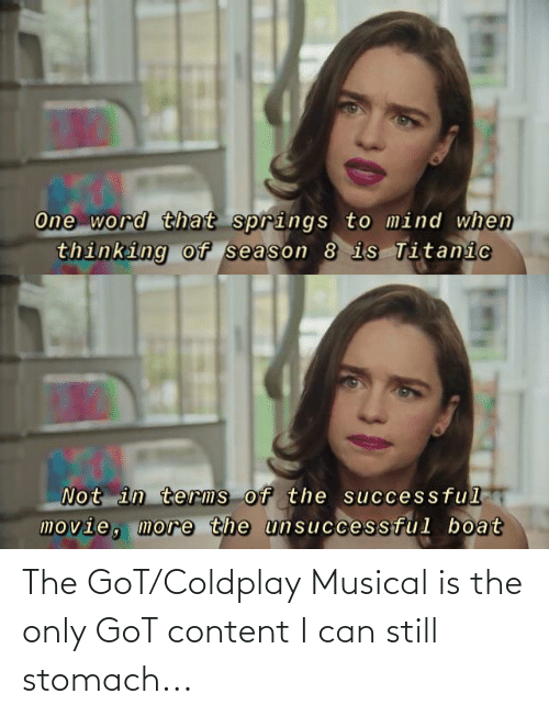 Coldplay: The GoT/Coldplay Musical is the only GoT content I can still stomach...