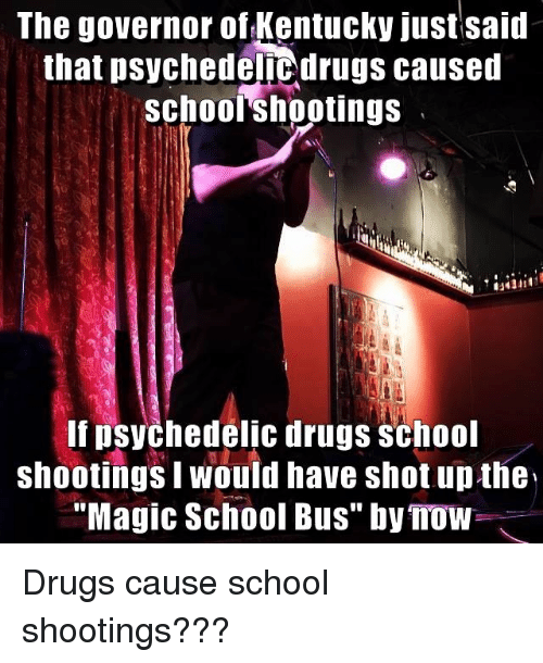 """Drugs, School, and The Magic School Bus: The governor ofKentucky just said  that psychedelicdrugs caused  schooishootings  If psychedelic drugs school  shootings I would have shot up the  """"Magic School Bus"""" by Tow"""