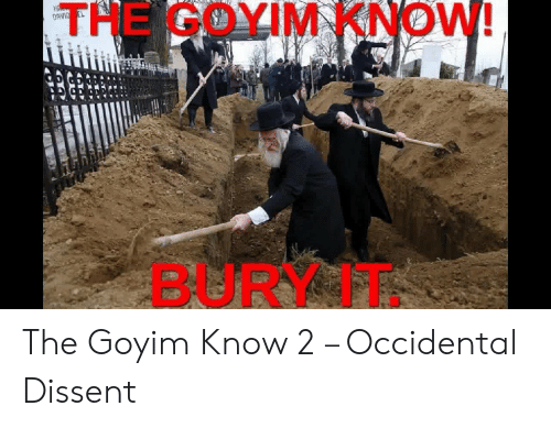 Goyim Know: THE GOYIM KNOW!  BURY IT The Goyim Know 2 – Occidental Dissent