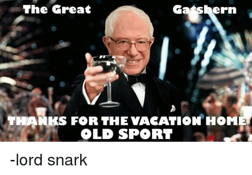 Sports, Home, and Vacation: The Great  ern  THANKS FOR THE VACATION HOME  OLD SPORT -lord snark