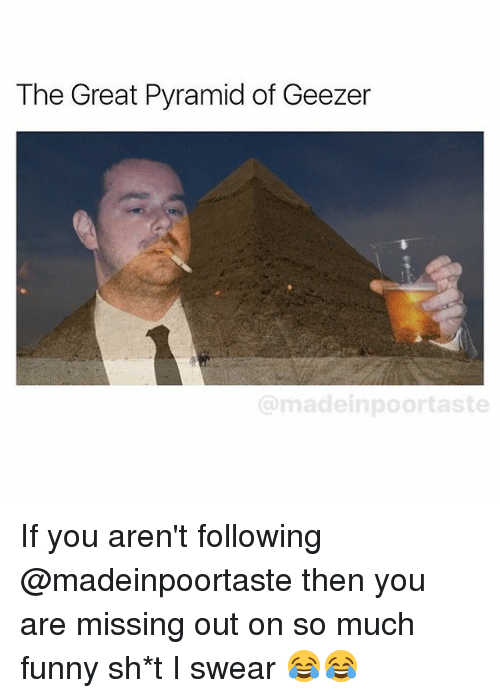geezer: The Great Pyramid of Geezer  @madeinpoortaste If you aren't following @madeinpoortaste then you are missing out on so much funny sh*t I swear 😂😂