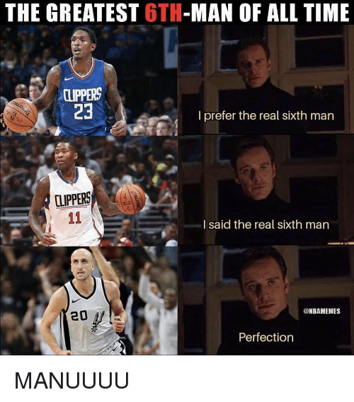 Nba, Clippers, and The Real: THE GREATEST 6TH-MAN OF ALL TIME  CLPPERS  23  l prefer the real sixth man  CLIPPERS  l said the real sixth man  20  @NBAMEMES  Perfection MANUUUU
