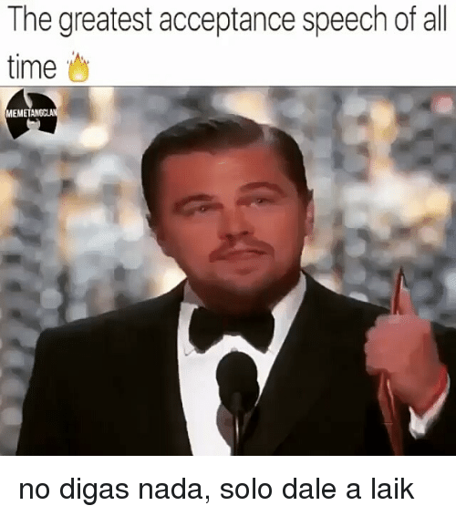 acceptance speech: The greatest acceptance speech of all  time  MEMETAN no digas nada, solo dale a laik