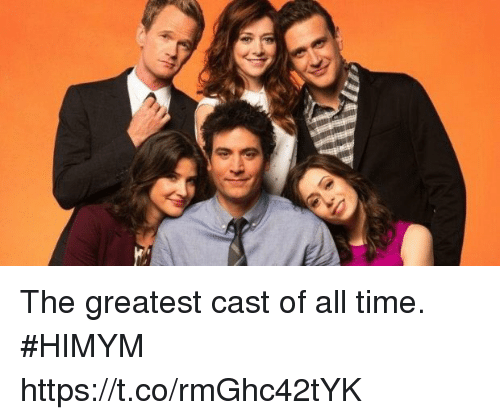 Memes, Time, and 🤖: The greatest cast of all time. #HIMYM https://t.co/rmGhc42tYK
