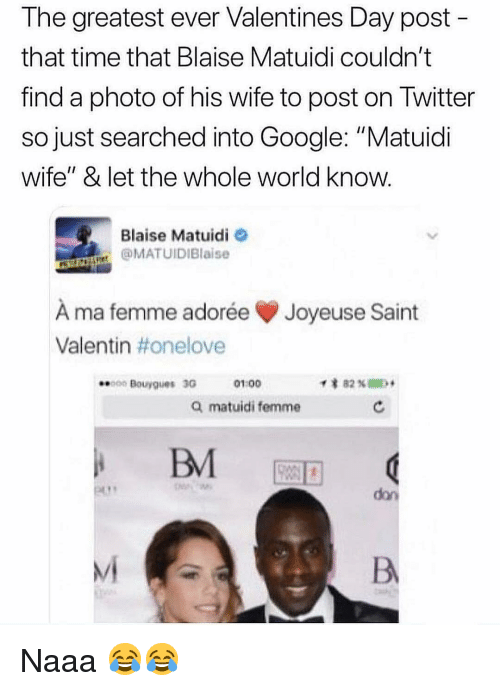 """Valentin: The greatest ever Valentines Day post  that time that Blaise Matuidi couldn't  find a photo of his wife to post on Twitter  so just searched into Google: """"Matuidi  wife"""" & let the whole world know  Blaise Matuidi  @MATUIDIBlaise  À ma femme adorée Joyeuse Saint  Valentin #onelove  0 Bouygues 30G  01:00  Q matuidi femme  don  Mi Naaa 😂😂"""