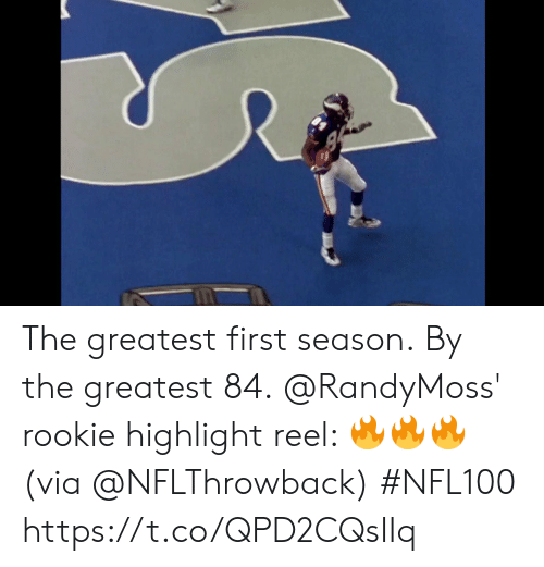highlight: The greatest first season. By the greatest 84.  @RandyMoss' rookie highlight reel: 🔥🔥🔥 (via @NFLThrowback) #NFL100 https://t.co/QPD2CQsIIq