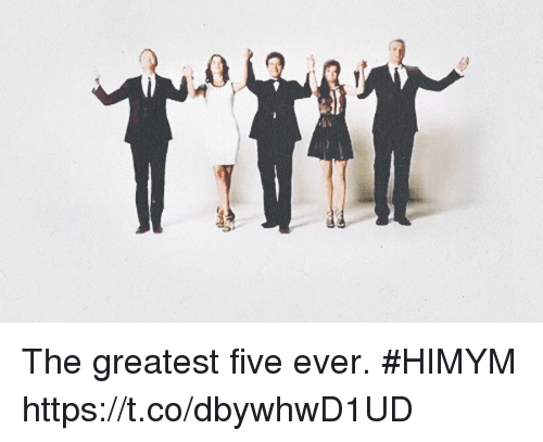 Memes, 🤖, and Himym: The greatest five ever. #HIMYM https://t.co/dbywhwD1UD
