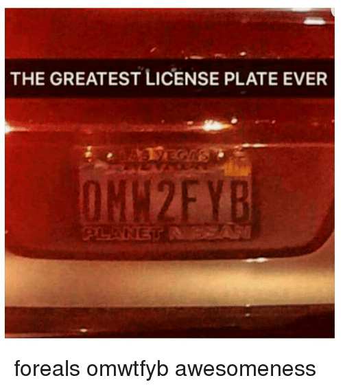 Omwtfyb: THE GREATEST LICENSE PLATE EVER foreals omwtfyb awesomeness