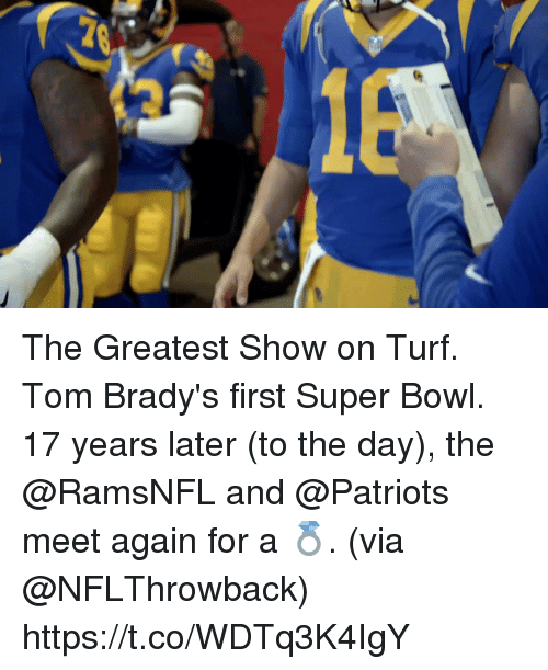 turf: The Greatest Show on Turf. Tom Brady's first Super Bowl.  17 years later (to the day), the @RamsNFL and @Patriots meet again for a 💍. (via @NFLThrowback) https://t.co/WDTq3K4IgY