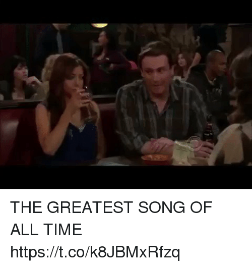 Memes, Time, and 🤖: THE GREATEST SONG OF ALL TIME https://t.co/k8JBMxRfzq
