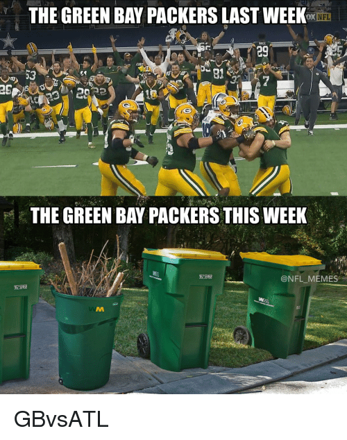 Green Bay Packers: THE GREEN BAY PACKERS LAST WEEK  NFL  OX  eg  THE GREEN BAY PACKERS THIS WEEK  @NFL MEMES  96256468 GBvsATL