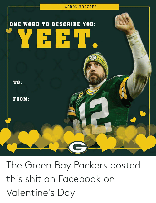 green bay: The Green Bay Packers posted this shit on Facebook on Valentine's Day