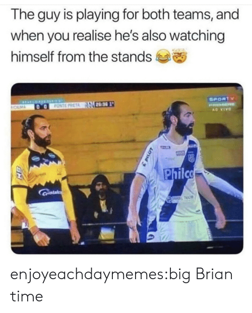 vivo: The guy is playing for both teams, and  when you realise he's also watching  himself from the stands  SPORTY  28:30  FONTE PRETA  ROLMA  PRMER  AD VIVO  Philco  Castal  TAC enjoyeachdaymemes:big Brian time