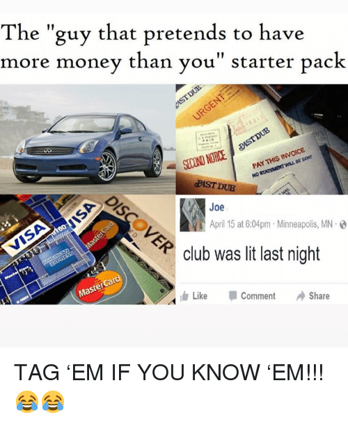 """invoice: The """"guy that pretends to have  more money than vou"""" starter pack  SECOND NOTICE  PAY THIS INVOICE  PAST DUE  Joe  April 15 at 6:04pm Minneapolis, MN.  club was lit last night  MasterCard  ldr  Like -Comment Share TAG 'EM IF YOU KNOW 'EM!!! 😂😂"""